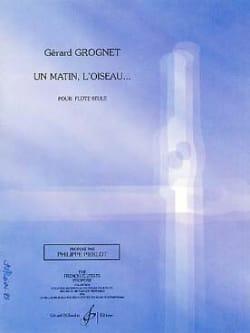 Gérard Grognet - Un matin, l'oiseau... - Partition - di-arezzo.fr
