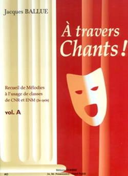 A Travers Chants ! Volume A Jacques Ballue Partition laflutedepan