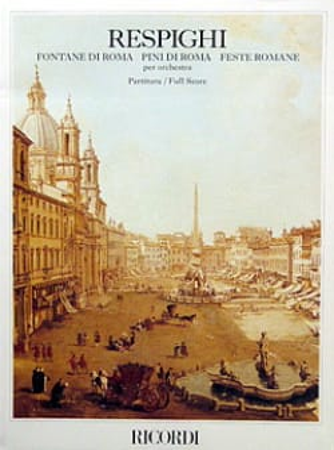 Ottorino Respighi - Fontane di Roma, Pini di Roma, Feste romane - Partitura - Partition - di-arezzo.fr