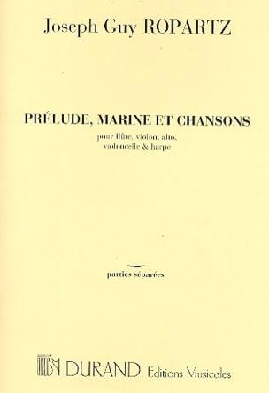 Joseph-Guy Ropartz - Prélude, Marine et Chansons -Parties - Partition - di-arezzo.fr