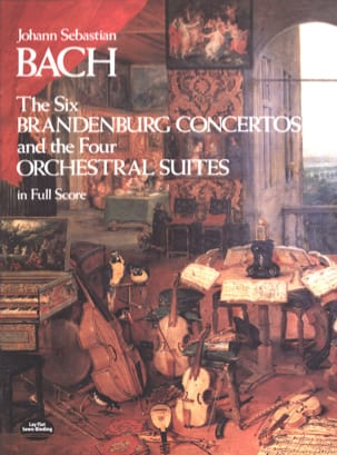 Johann Sebastian Bach - The 6 Brandenburg Concertos and the 4 Orchestral Suites - Full Score - Partition - di-arezzo.fr