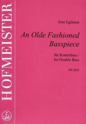 Arni Egilsson - An Olde Fashioned Basspiece - Partition - di-arezzo.fr