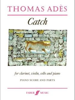 Thomas Ades - Catch - Clarinet / Violin / Cello / Piano - Sheet Music - di-arezzo.co.uk