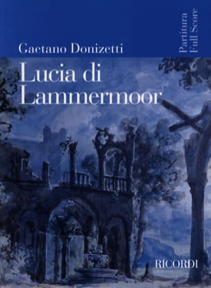 Gaetano Donizetti - Lucia di Lammermoor new ed. - Partition - di-arezzo.co.uk