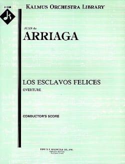 Juan Crisostomo de Arriaga - Los Esclavos Felices Overture - Partition - di-arezzo.fr
