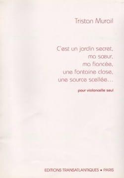 Tristan Murail - C'est un Jardin Secret ma Soeur ma Fiancée une Fontaine Close... - Partition - di-arezzo.fr