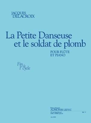 Jacques Delacroix - La Petite Danseuse et le Soldat De Plomb - Partition - di-arezzo.fr