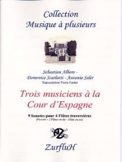 Albero / Scarlatti / Soler Antonio - Trois Musiciens A la Cour D' Espagne - Partition - di-arezzo.fr