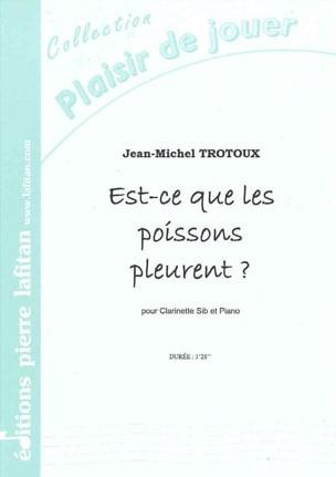 Jean-Michel Trotoux - Est-ce que les Poissons pleurent ? - Partition - di-arezzo.fr