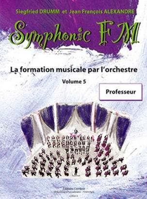 DRUMM Siegfried / ALEXANDRE Jean François - Symphonic FM Volume 5 - Livre du Professeur - Partition - di-arezzo.fr