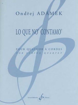 Ondrej Adamek - Lo Que No Contamo - Quatuor à Cordes n° 2 - Partition - di-arezzo.fr