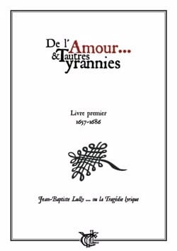 Jean-Baptiste Lully - Of Love and Other Tyrannies - Volume 1 - Sheet Music - di-arezzo.com