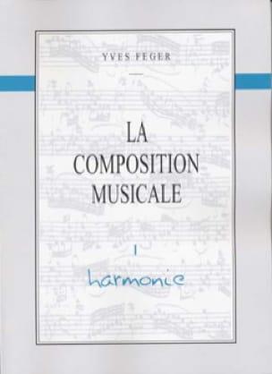 Yves Feger - La composition musicale, Volume 1 - Harmonie - Partitura - di-arezzo.it