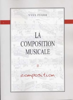 Yves Feger - La composition musicale, Volume 2 - Composition - Noten - di-arezzo.de