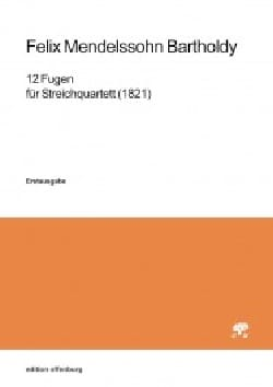 MENDELSSOHN - 12 Fugen for String Quartet - Sheet Music - di-arezzo.co.uk