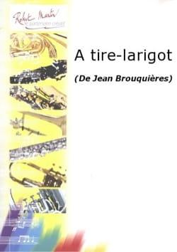 Jean Brouquières - A Tire-Larigot - Partition - di-arezzo.fr
