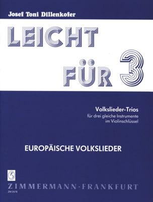 Josef Toni Dillenkofer - Leicht für 3, Band 3 : Europäische Volkslieder - Partition - di-arezzo.fr
