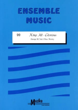 Vail Georg M. / Wesley Chas. - King all glorious – Ensemble - Partition - di-arezzo.fr