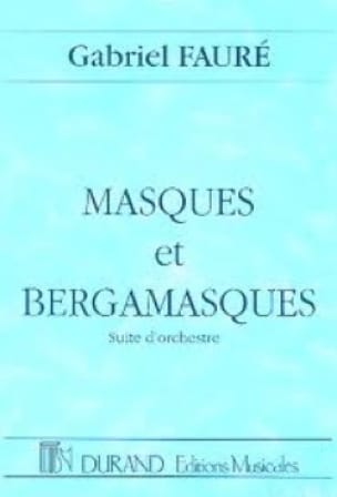 Gabriel Fauré - Masks and Bergamasks - Partition - di-arezzo.com