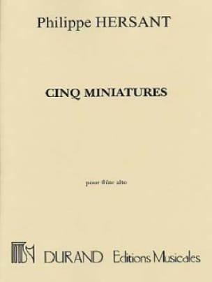 5 Miniatures - Flûte Trav. Alto - Philippe Hersant - laflutedepan.com