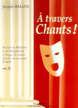A Travers Chants ! Volume D - Jacques Ballue - laflutedepan.com