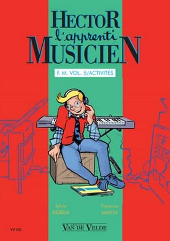 Sylvie DEBEDA, Florence MARTIN et Caroline HESLOUIS - Hector, L'apprenti Musicien - Volume 5 - Partition - di-arezzo.fr