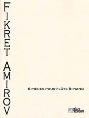Six pieces - Flute et piano - Fikret Amirov - laflutedepan.com