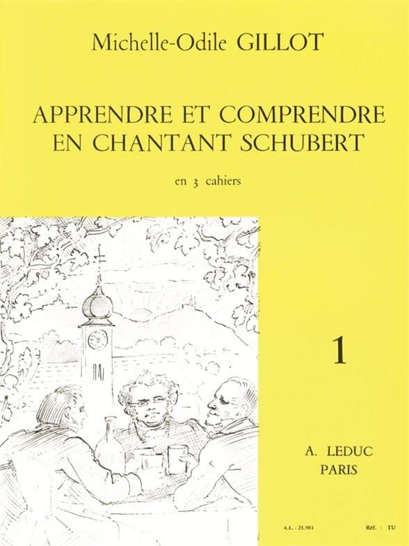 Michelle-Odile Gillot - Volume 1 Schubert - Learning and understanding by singing Schubert - Partition - di-arezzo.co.uk