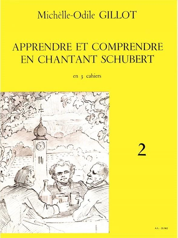Michelle-Odile Gillot - Volume 2 Schubert - Learning and understanding by singing Schubert - Partition - di-arezzo.co.uk