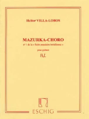 Heitor Villa-Lobos - Mazurka Chôro: No. 1 in the Brazilian Popular Suite - Partition - di-arezzo.co.uk