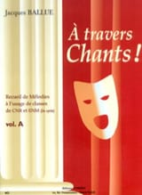 A Travers Chants ! Volume A - Jacques Ballue - laflutedepan.com