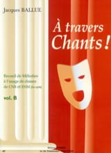 A Travers Chants ! Volume B Jacques Ballue Partition laflutedepan.com