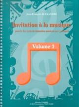 Jean-François Alexandre - Invitation à la Musique - Volume 1 - Partition - di-arezzo.fr