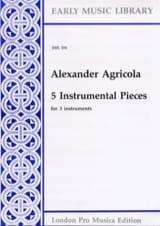 Alexander Agricola - 5 Instrumental pieces –3 instruments - Partition - di-arezzo.fr