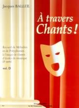 Jacques Ballue - A Travers Chants ! Volume D - Partition - di-arezzo.fr