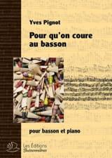Pour qu'on coure au basson Yves Pignot Partition laflutedepan.com