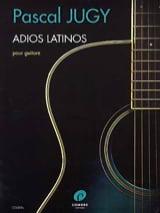Adios Latinos - Guitare Pascal Jugy Partition laflutedepan.com