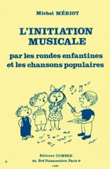 Michel Meriot - L'initiation Musicale par les Rondes Enfantines et les Chansons Populaires - Partition - di-arezzo.fr
