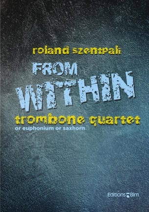 Roland Szentpali - From Within - pour quatuor de trombone - Partition - di-arezzo.fr