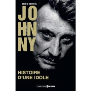JOHNNY - Histoire d'une idole Eric Le Bourhis Livre laflutedepan
