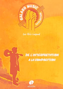 Eric Legaud - Galago Music - Tuto Guitar: From Interpretation to Composition - Sheet Music - di-arezzo.co.uk