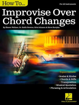 Shawn Wallace, Dr. Keith Newton, Steve Kortyka & Kris Johnson - How to Improvise Over Chord Changes - Sheet Music - di-arezzo.co.uk