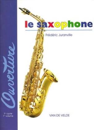Frédéric Juranville - Le Saxophone Volume 1 - Partition - di-arezzo.fr