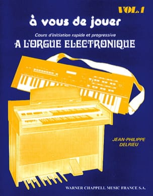 Jean Philippe Delrieu - A You To Play At The Electronic Organ Volume 1 - Sheet Music - di-arezzo.co.uk