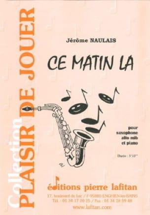 Ce Matin La Jérôme Naulais Partition Saxophone - laflutedepan