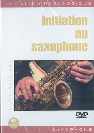 Alain Guillard - DVD - Initiation Au Saxophone - Partition - di-arezzo.fr