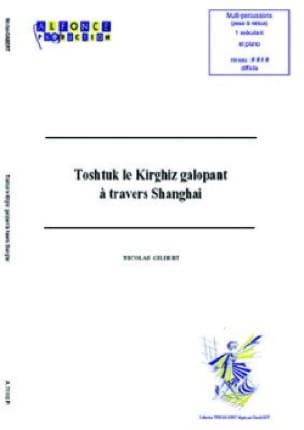 Nicolas Gilbert - Toshtuk le Kirghiz Galopant A Travers Shangai - Partition - di-arezzo.fr