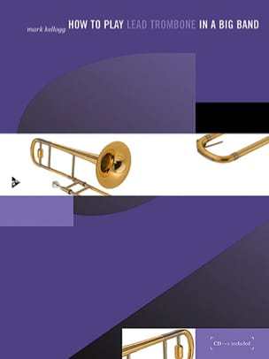 Mark Kellogg - How To Play Lead Trombone In A Big Band - Partition - di-arezzo.fr