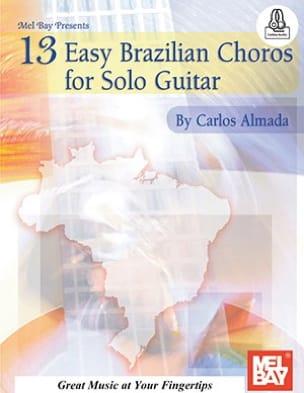 Carlos Almada - 13 Easy Brazilian Choros For Solo Guitar - Partition - di-arezzo.fr