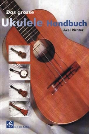 Axel Richter - Das Grosse Ukulele Handbuch - Partition - di-arezzo.fr
